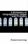 A Dictionary of Congregational Usages and Principles