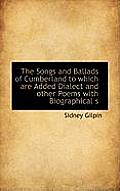 The Songs and Ballads of Cumberland to Which Are Added Dialect and Other Poems with Biographical S