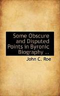 Some Obscure and Disputed Points in Byronic Biography ..