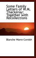 Some Family Letters of W.M. Thackeray; Together with Recollections