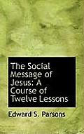 The Social Message of Jesus: A Course of Twelve Lessons