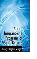 Social Insurance, a Program of Social Reform