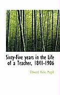 Sixty-Five Years in the Life of a Teacher, 1841-1906