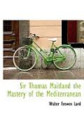 Sir Thomas Maitland the Mastery of the Mediterranean