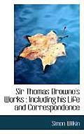 Sir Thomas Browne's Works: Including His Life and Correspondence