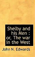 Shelby and His Men: Or, the War in the West