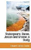 Shakespeare, Bacon, Jonson and Greene; A Study