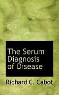 The Serum Diagnosis of Disease