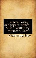 Selected Essays and Papers. Edited with a Memoir by William A. Shaw
