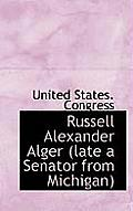 Russell Alexander Alger (Late a Senator from Michigan