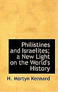 Philistines and Israelites; A New Light on the World's History