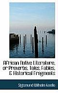 African Native Literature, or Proverbs, Tales, Fables, & Historical Fragments