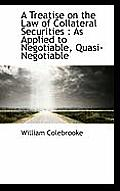 A Treatise on the Law of Collateral Securities: As Applied to Negotiable, Quasi-Negotiable