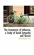 The Investment of Influence, a Study of Social Sympathy and Service