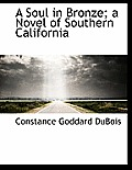A Soul in Bronze; A Novel of Southern California