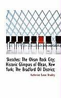 Sketches: The Olean Rock City; Historic Glimpses of Olean, New York; The Bradford Oil District;