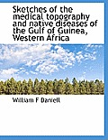 Sketches of the Medical Topography and Native Diseases of the Gulf of Guinea, Western Africa
