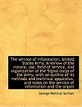 The Service of Information, United States Army. a Review of the Nature, Use, Field of Service, and O