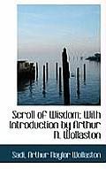 Scroll of Wisdom; With Introduction by Arthur N. Wollaston