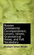 Russian Commercial Correspondence; Letters, Idioms, Grammatical Notes, and Full Vocabulary