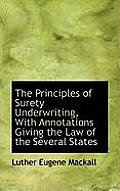 The Principles of Surety Underwriting, with Annotations Giving the Law of the Several States
