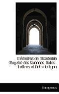 M Moires de L'Academie (Royale) Des Sciences, Belles-Lettres Et Arts de Lyon
