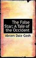 The False Star; A Tale of the Occident