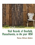 Vital Records of Deerfield, Massachusetts, to the Year 1850