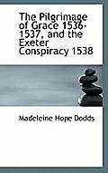 The Pilgrimage of Grace 1536-1537, and the Exeter Conspiracy 1538
