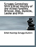 Scruggs Genealogy with a Brief History of the Allied Families Briscoe, Dial, Dunklin, Leake and Prin