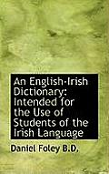 An English-Irish Dictionary: Intended for the Use of Students of the Irish Language