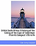 British South Africa: A History of the Colony of the Cape of Good Hope from Its Conquest 1795 to Th