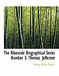 The Riberside Biographical Series Number 5 Thomas Jefferson