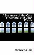 A Summary of the Case of General Fitz-John Porter