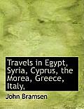 Travels in Egypt, Syria, Cyprus, the Morea, Greece, Italy,