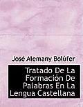 Tratado de La Formaci N de Palabras En La Lengua Castellana