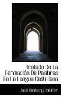 Tratado de La Formacion de Palabras En La Lengua Castellana