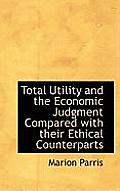 Total Utility and the Economic Judgment Compared with Their Ethical Counterparts
