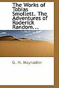 The Works of Tobias Smollett. the Adventures of Roderick Random...