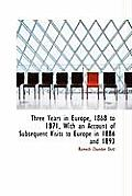 Three Years in Europe, 1868 to 1871, with an Account of Subsequent Visits to Europe in 1886 and 1893