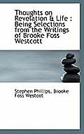 Thoughts on Revelation & Life: Being Selections from the Writings of Brooke Foss Westcott