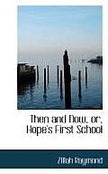 Then and Now, Or, Hope's First School