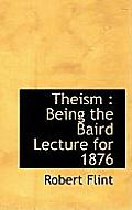 Theism: Being the Baird Lecture for 1876