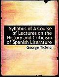 Syllabus of a Course of Lectures on the History and Criticism of Spanish Literature