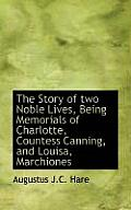The Story of Two Noble Lives, Being Memorials of Charlotte, Countess Canning, and Louisa, Marchiones