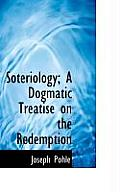 Soteriology; A Dogmatic Treatise on the Redemption