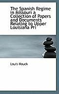 The Spanish Regime in Missouri a Collection of Papers and Documents Relating to Upper Louisiana Pri