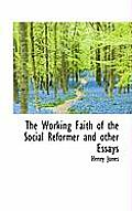 The Working Faith of the Social Reformer and Other Essays