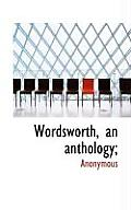 Wordsworth, an Anthology;