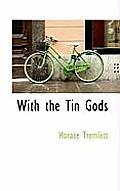 With the Tin Gods